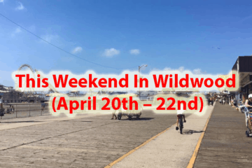 This Weekend In Wildwood (April 20th – 22nd)