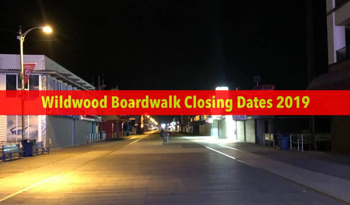 Wildwood Boardwalk Closing Dates 2019